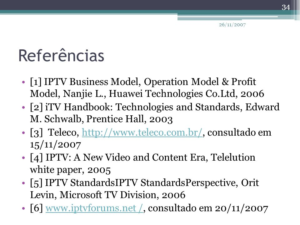 26/11/2007 Referências. [1] IPTV Business Model, Operation Model & Profit Model, Nanjie L., Huawei Technologies Co.Ltd, 2006.